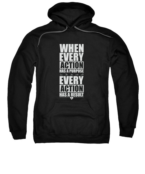 When Every Action Has A Purpose Every Action Has A Result Gym Motivational Quotes Sweatshirt