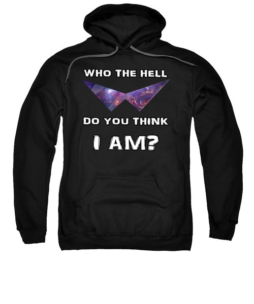 Who The Hell Do You Think I Am? Sweatshirt by Billi Vhito