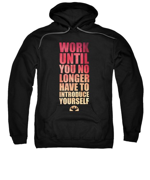 Work Until You No Longer Have To Introduce Yourself Gym Inspirational Quotes Poster Sweatshirt