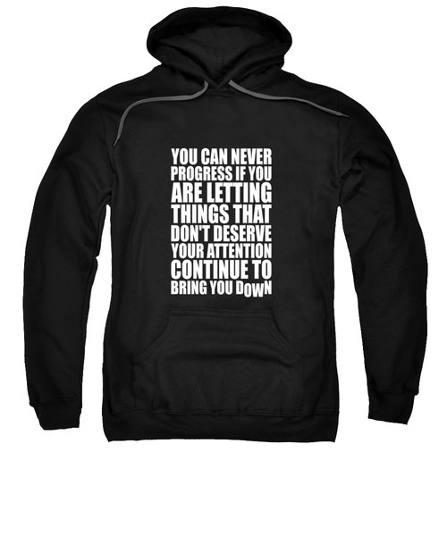 You Can Never Progress If You Are Letting Gym Inspirational Quotes Poster Sweatshirt