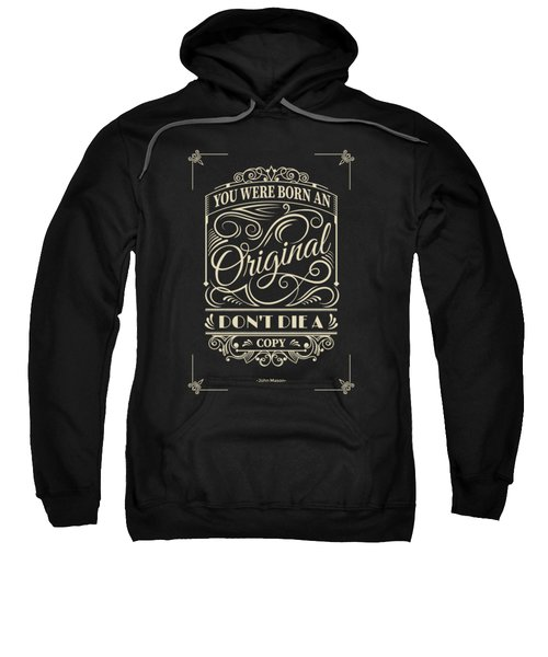 You Were Born An Original Motivational Quotes Poster Sweatshirt