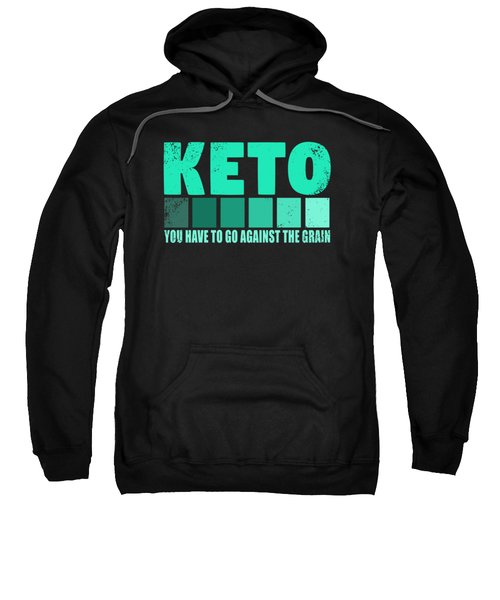 Lchf Keto Have To Go Against The Grain Sweatshirt