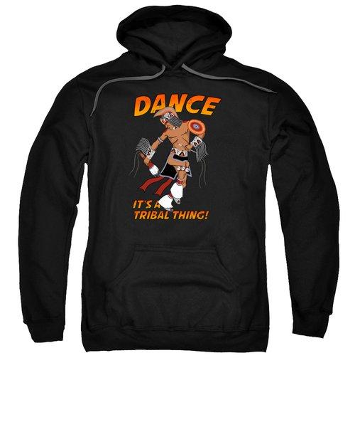 Its A Tribal Thing Sweatshirt