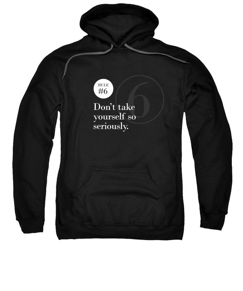 Rule #6 - Don't Take Yourself So Seriously - White On Black Sweatshirt