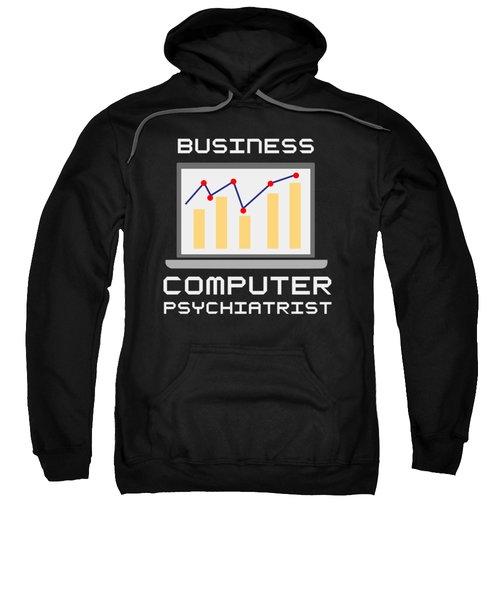 Business Computer Psychiatrist Nerd Humour Pc Geek Sweatshirt