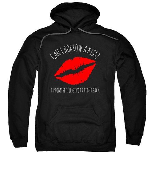 Can I Borrow A Kiss I Promise Ill Give It Back Sweatshirt