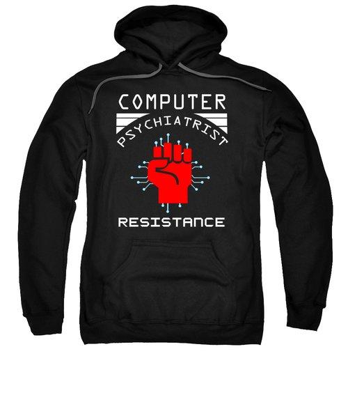 Computer Psychiatrist Resistance Nerd Humour Geek Sweatshirt
