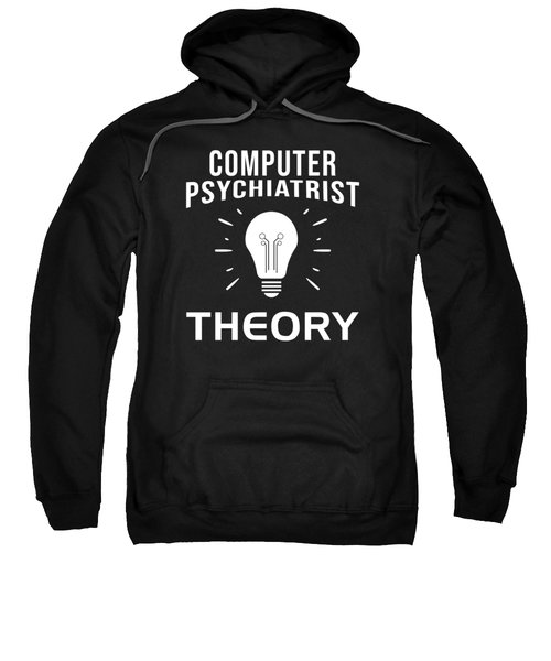 Computer Psychiatrist Theory Nerd Humour Pc Geek Sweatshirt