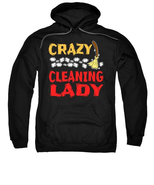 Crazy Cleaning Lady Tee Design Makes A Nice Gift To Your Friends And Family  Sweatshirt