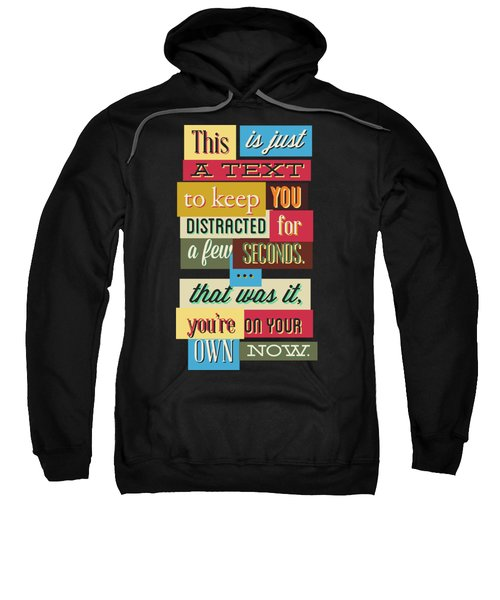 Funny Typography Design Keep You Distracted Sweatshirt
