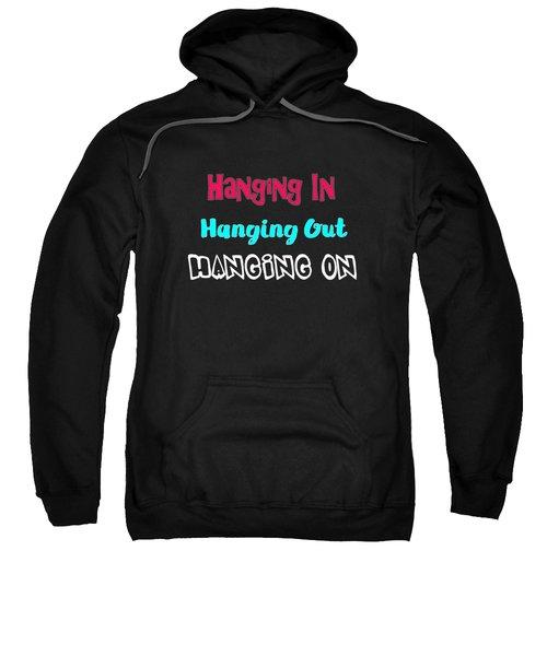 Hanging In Hanging Out Hanging On Sweatshirt