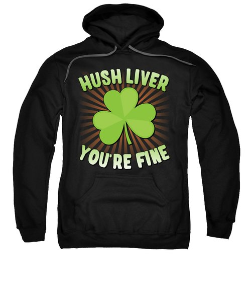 Hush Liver Youre Fine St Patricks Day Sweatshirt