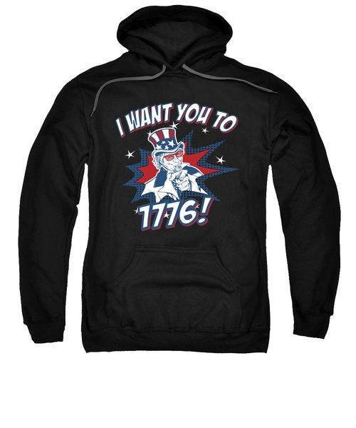 I Want You To 1776 4th Of July Sweatshirt