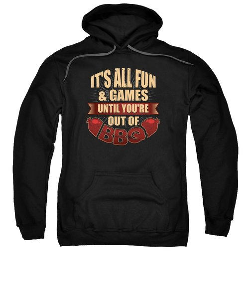 Its All Fun Games Until Youre Out Of Bbq Sweatshirt