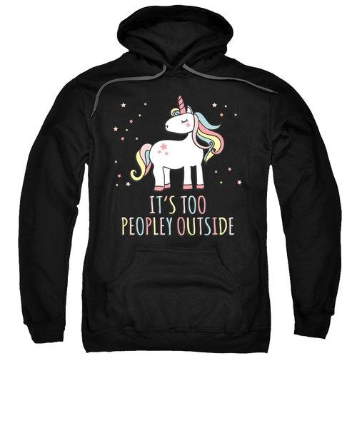 Its Too Peopley Outside Unicorn Sweatshirt