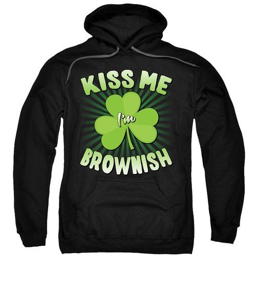 Kiss Me Im Brownish Sweatshirt