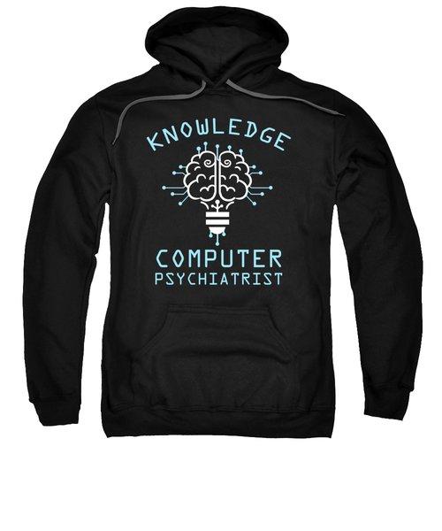 Knowledge Computer Psychiatrist Nerd Humour Geek Sweatshirt