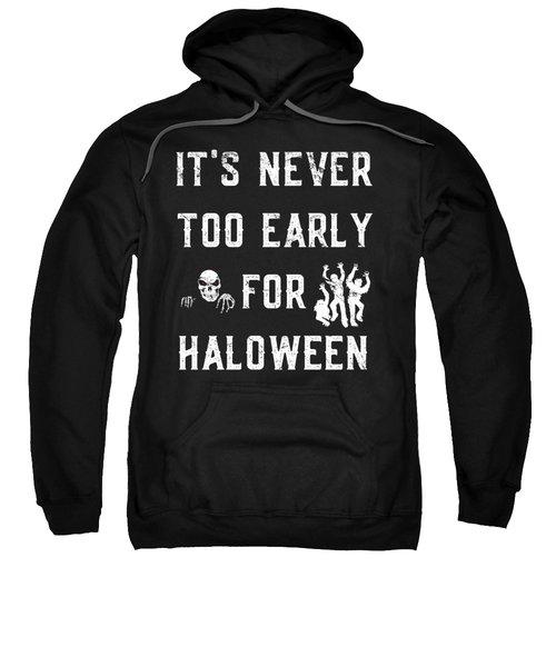 Never Too Early For Halloween Sweatshirt