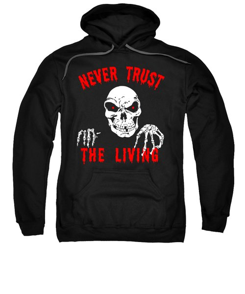 Never Trust The Living Halloween Sweatshirt