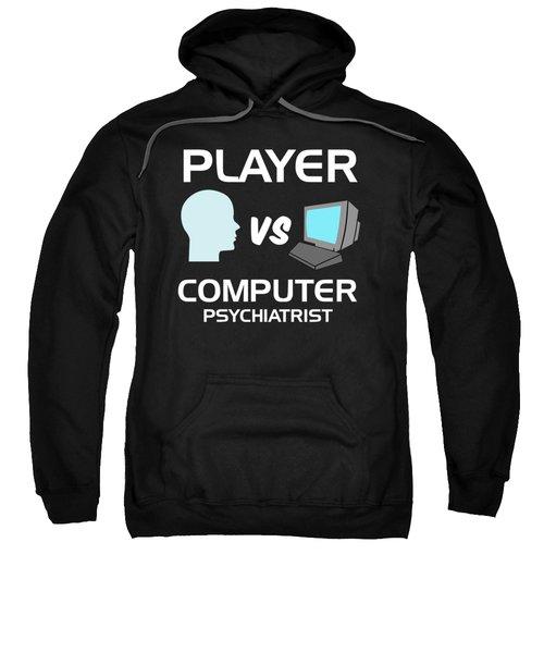 Player Vs Computer Psychiatrist Humour Pc Geek Sweatshirt