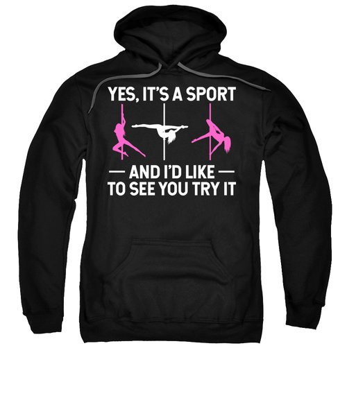 Pole Dance Shirt Yes Its A Sport And I Like To See You Try It Gift Tee Sweatshirt
