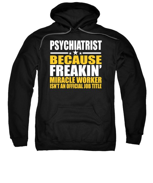 Psychiatrist Job Title Miracle Worker  Sweatshirt