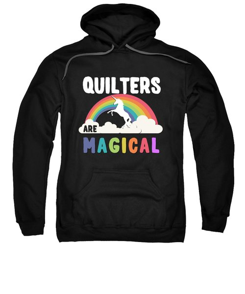 Quilters Are Magical Sweatshirt