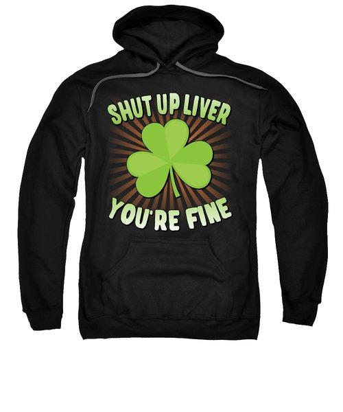 Shut Up Liver Youre Fine St Patricks Day Sweatshirt