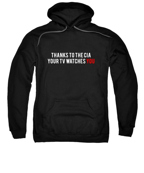 Thanks To The Cia Your Tv Watches You Sweatshirt