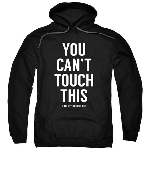 You Can't Touch This Sweatshirt