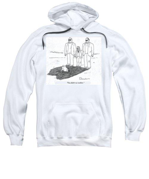 You Didn't See Nothin' Sweatshirt