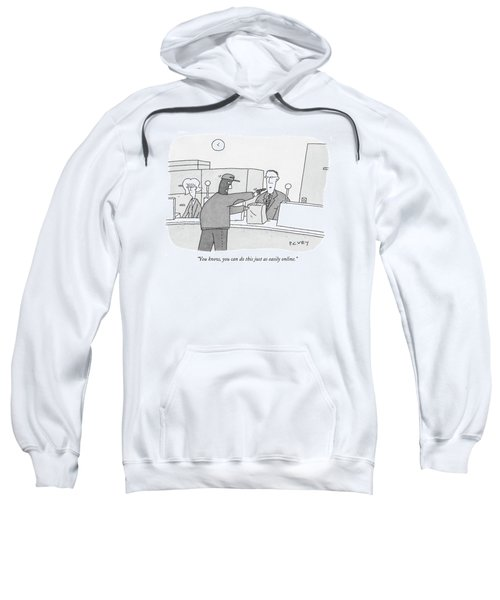 You Know, You Can Do This Just As Easily Online Sweatshirt