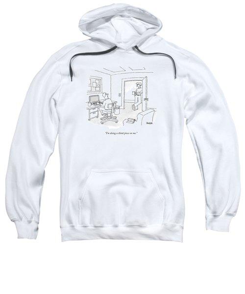 I'm Doing A Think Piece On Me Sweatshirt
