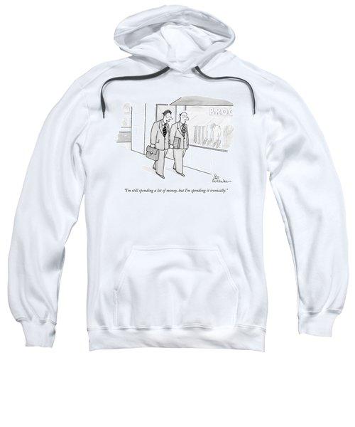 I'm Still Spending A Lot Of Money Sweatshirt
