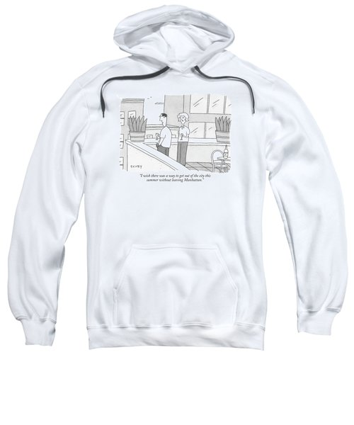 I Wish There Was A Way To Get Out Of The City Sweatshirt