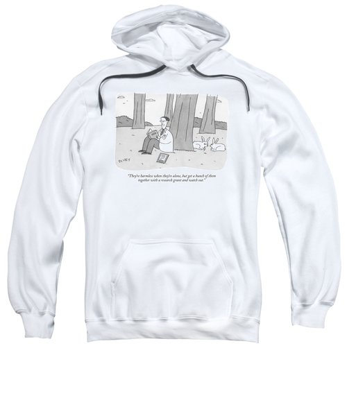 They're Harmless When They're Alone Sweatshirt