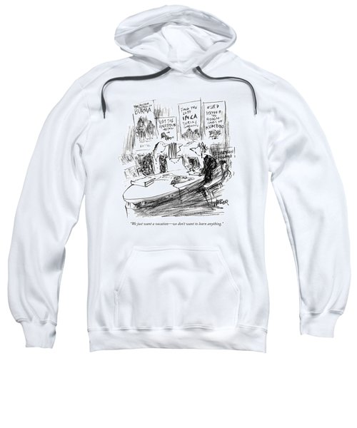 We Just Want A Vacation - We Don't Want To Learn Sweatshirt