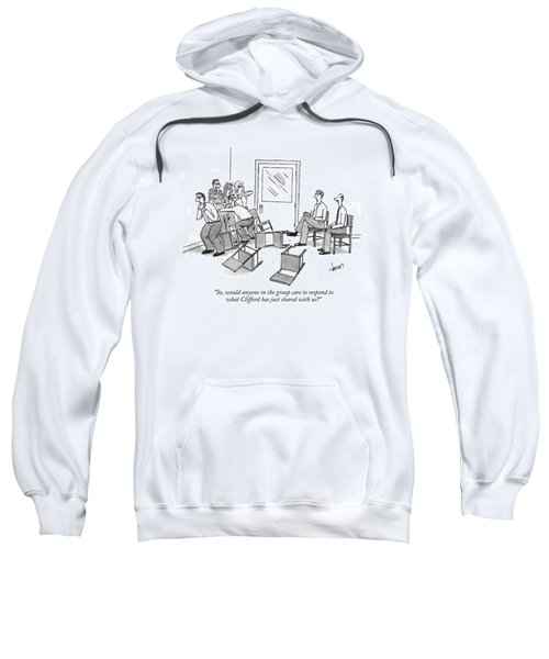 So, Would Anyone In The Group Care To Respond Sweatshirt