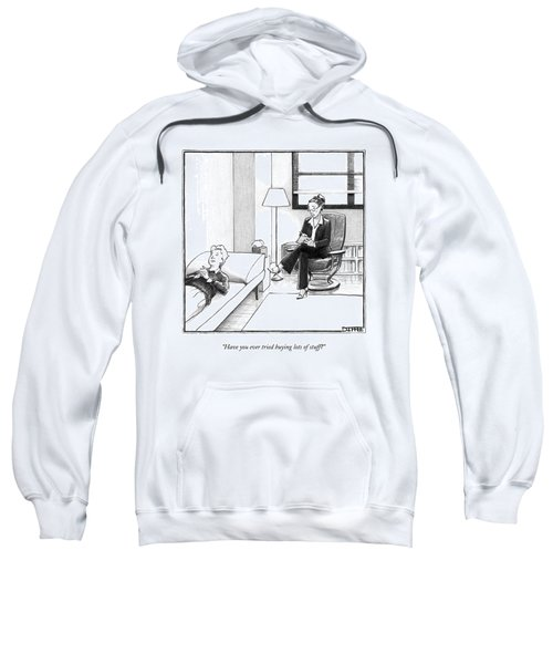 Have You Ever Tried Buying Lots Of Stuff? Sweatshirt
