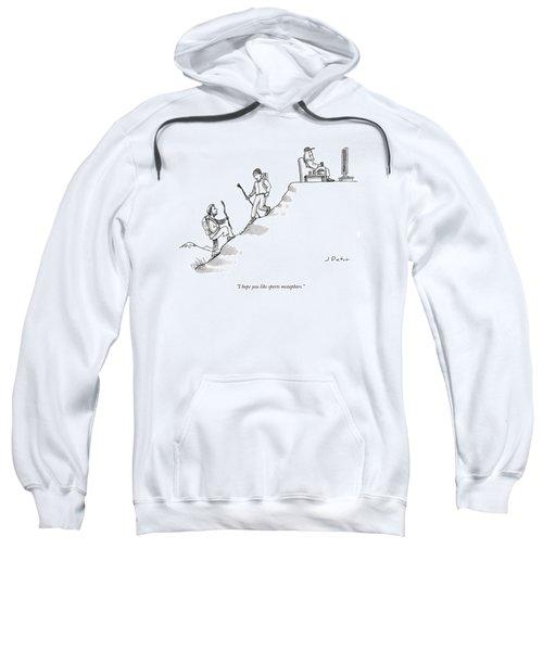I Hope You Like Sports Metaphors Sweatshirt