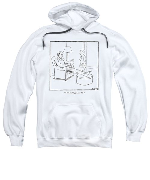 What The Hell Happened In P.e.? Sweatshirt