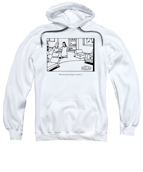 We Hired All The Designers Ourselves Sweatshirt