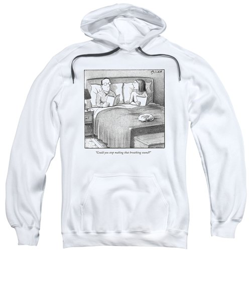 Could You Stop Making That Breathing Sound? Sweatshirt