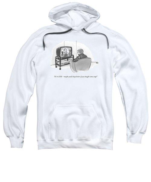 It's 4 A.m. - Maybe You'd Sleep Better If Sweatshirt