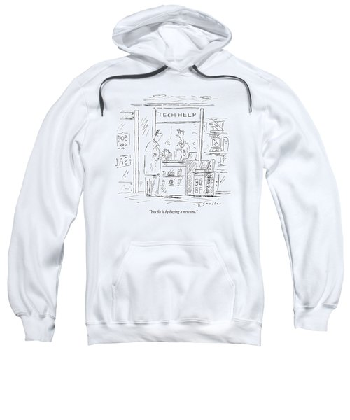 You Fix It By Buying A New One Sweatshirt