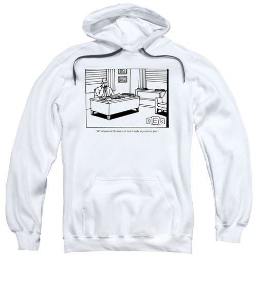 We Structured The Deal So It Won't Make Any Sense Sweatshirt