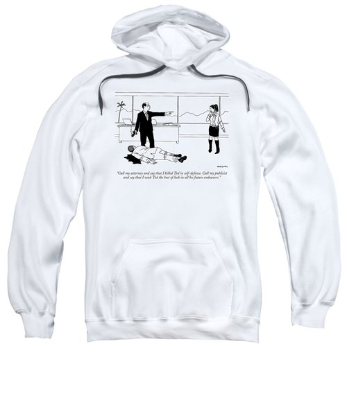 Call My Attorney And Say That I Killed Ted Sweatshirt