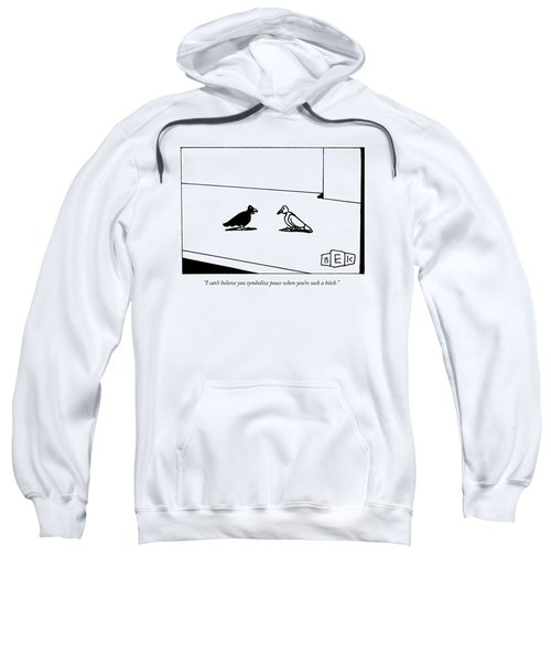 I Can't Believe You Symbolize Peace When You're Sweatshirt