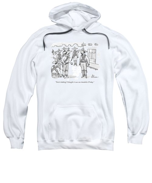 You're Kidding! I Thought It Was One-bandolier Sweatshirt