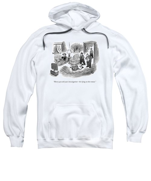 Hurry Up With Your Investigation - He's Lying Sweatshirt